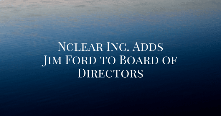 Press Release: Nclear Inc. Adds Jim Ford to Board of Directors