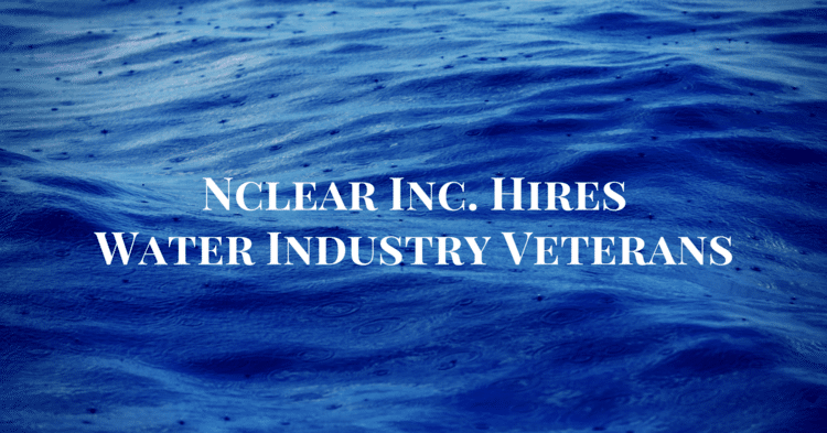 Press Release: Nclear Inc. Hires Water Industry Veterans